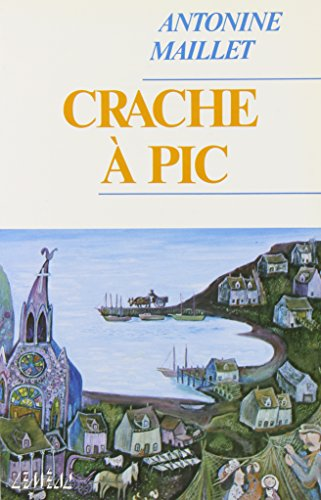 Crache ? pic (Collection roman qu?b?cois, 76): Maillet, Antonine