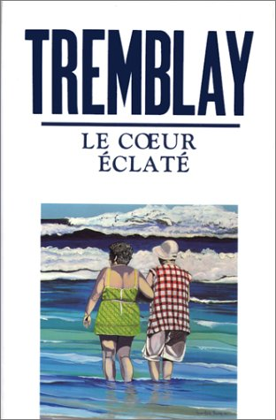 Le coeur éclaté: Roman (French Edition): Michel Tremblay