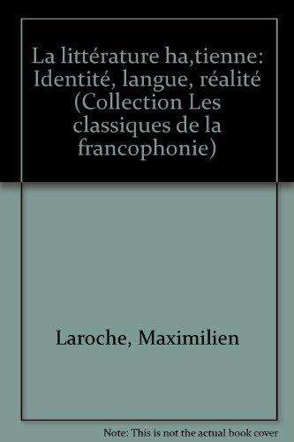 9782760941502: La littérature haïtienne: Identité, langue, réalité (Les Classiques de la francophonie) (French Edition)