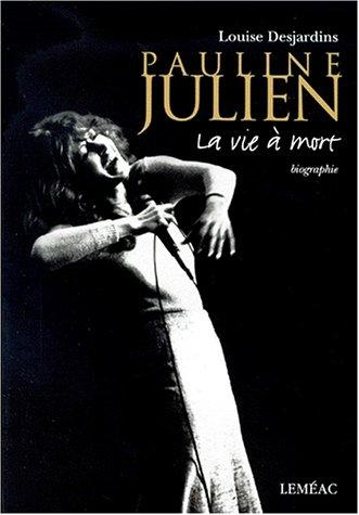 Pauline Julien: La vie a mort : Desjardins, Louise