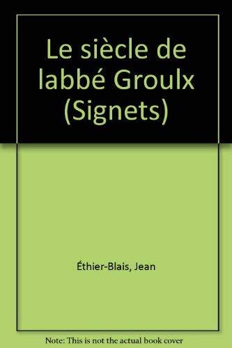 SIÈCLE DE L'ABBÉ GROULX (LE) : SIGNETS IV: ETHIER-BLAIS JEAN