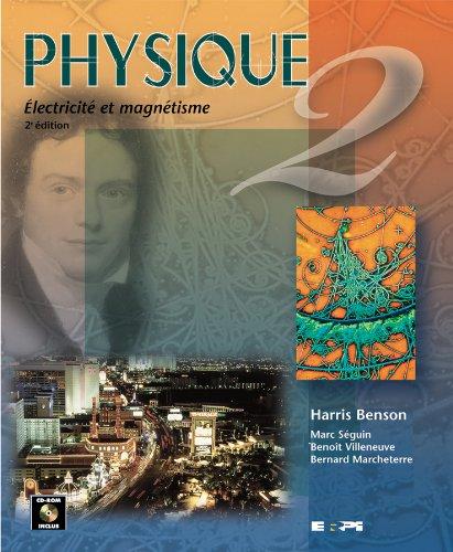 Physique 2: Electricite et Magnetisme, 2e Edition: Benson Harris;Marc Seguin;Beno?t