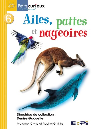 9782761318020: Ailes, Pattes Et Nageoires (Petits Curieux) (French Edition)