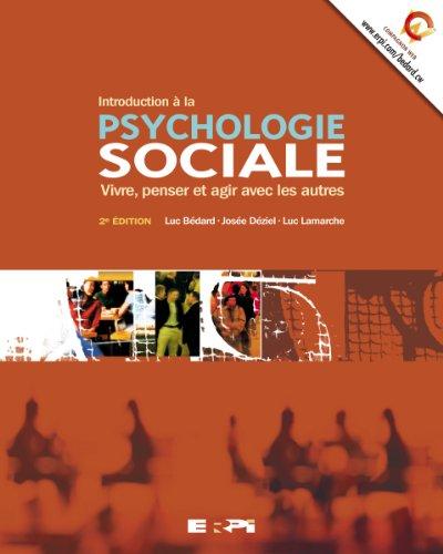 Introduction à la psychologie sociale: Vivre, penser et agir avec les autres, 2/e: ...