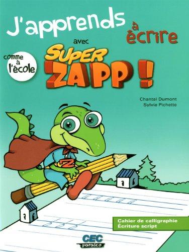 J APPRENDS A ECRIRE AVEC SUPER ZAPP: CAHIER ECRIT SCRIPTE