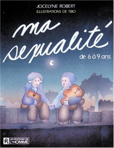 MA SEXUALITE DE 6 A 9 ANS: Robert, Jocelyne