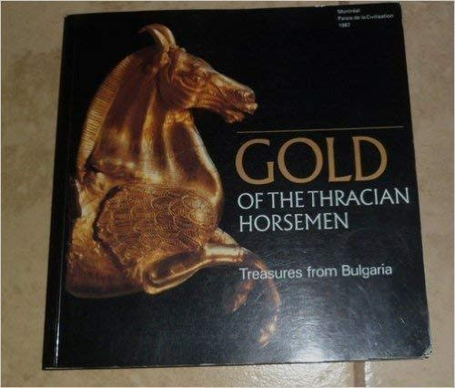Gold of the Thracian Horsemen: Treasures from Bulgaria Montreal, Palais De La Civilisation, 30 May-...