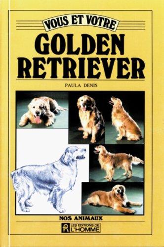 Vous et votre golden retriever (French Edition): Denis, Paula