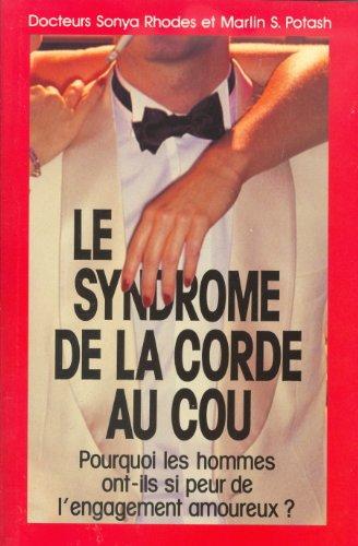 9782761908382: Le syndrome de la corde au cou : Pourquoi les hommes ont-ils si peur de l'engagement amoureux ?