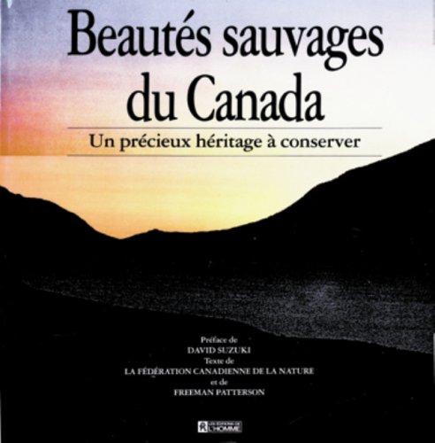 Beautés sauvages du Canada: Un précieux héritage à conserver (9782761909051) by David Suzuki; Freeman Patterson; Fédération canadienne de la nature