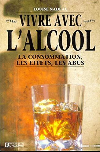 9782761909181: Vivre avec l'alcool : la consommation, les effets, les abus