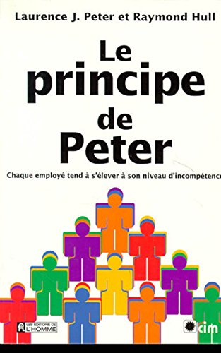 9782761910804: Le principe de Peter ou Pourquoi tout va toujours mal