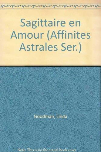 Sagittaire en Amour (Affinites Astrales Ser.): Goodman, Linda