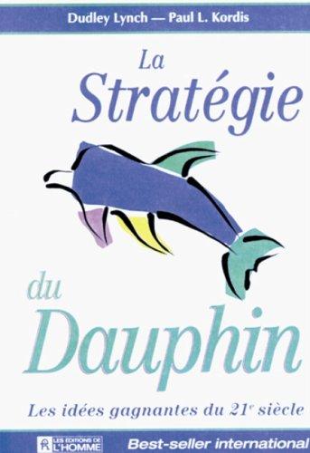 La Stratégie du dauphin: Les idées gagnantes du XXIe siècle (9782761911412) by Dudley Lynch; Paul L. Kordis