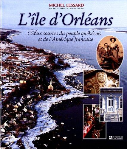 L'ILE D'ORLEANS Aux Sources Du Peuple Quebecois: LESSARD, MICHEL