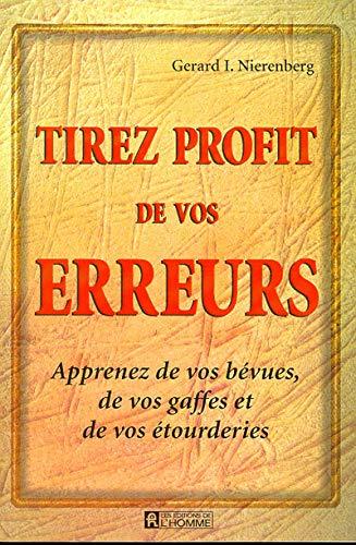 9782761913690: TIREZ PROFIT DE VOS ERREURS . Apprenez de vos bévues, de vos gaffes et de vos étourderies