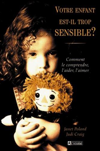 9782761913874: Votre enfant est-il trop sensible ?