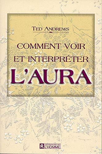 9782761913904: COMMENT VOIR ET INTERPRETER L'AURA