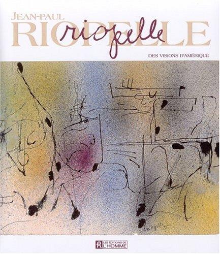 Jean-Paul Riopelle: Des visions d'Amerique (French Edition): Bernier, Robert
