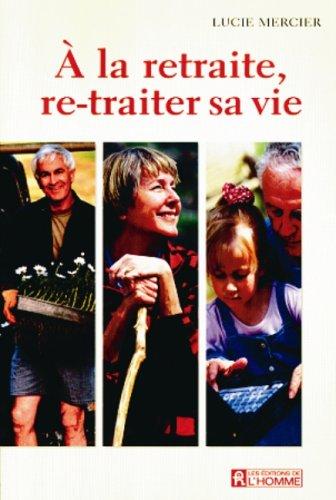 A la retraite re-traiter sa vie (French: Mercier, Lucie