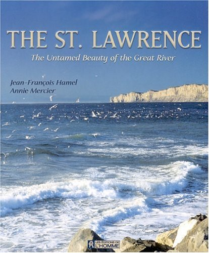 9782761915939: The St. Lawrence: The Untamed Beauty of the Great River