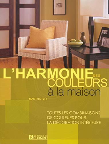 9782761916387: L'Harmonie des Couleurs a la Maison Toutes Combinaisons de Couleurs pour la Décoration Intérieure