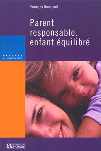 Parent reponsable, enfant équilibré (French Edition): François Dumesnil