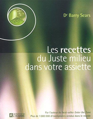 Les recettes du juste milieu dans votre assiette (French Edition) (9782761918121) by Barry (Dr) Sears