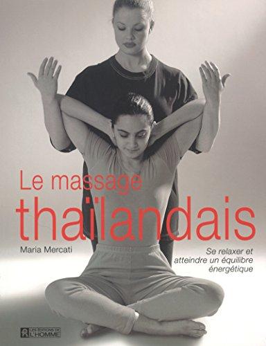 Le massage Thaïlandais: Se Relaxer et Atteindre Un Équilibre Énergétique:...