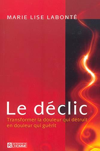 9782761918473: Le déclic - Transformer la douleur qui détruit en douleur qui guérit