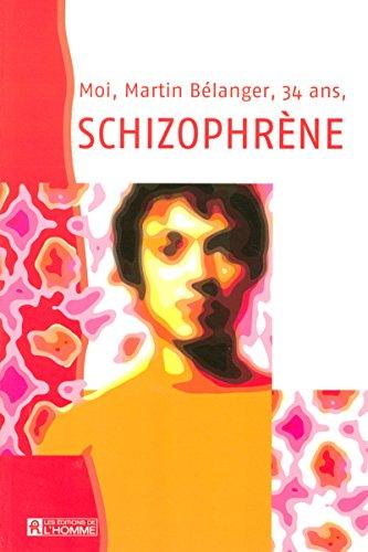 9782761919937: Moi, Martin Bélanger, 34 ans, schizophrène