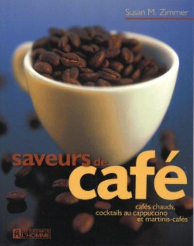 Saveurs de caf?: Caf?s chauds, cocktails au cappuccino et martinis-caf?s: ZIMMER, SUSAN M.