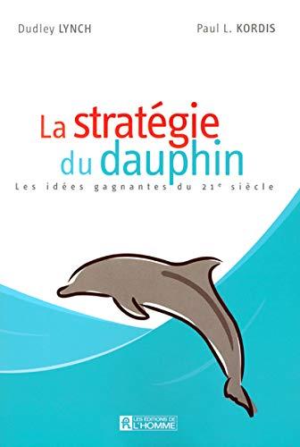 La stratégie du dauphin: Les idées gagnantes du 21e siècle (2761922328) by Dudley Lynch, Paul L. Kordis