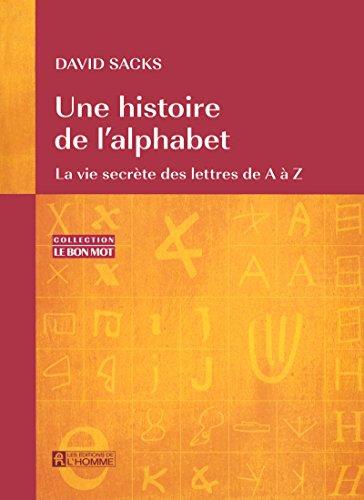 9782761922708: Une histoire de l'alphabet : La vie secrète des lettres de A à Z