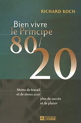 Bien Vivre le Principe 80/20 : Moins de Travail et de Stress Pour Plus de Succès et de ...