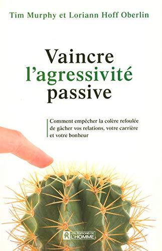 9782761923286: Vaincre l'agressivité passive : Comment empêcher la colère refoulée de gâcher vos relations, votre carrière et votre bonheur