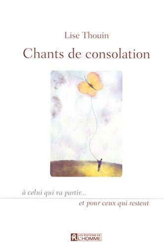 9782761923736: Chants de consolation : A celui qui va partir... et pour ceux qui restent