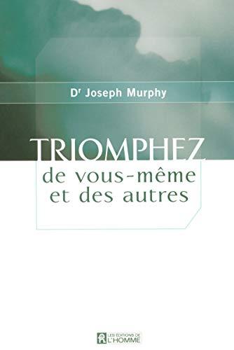 9782761924337: TRIOMPHEZ DE VOUS-MEME ET DES AUTRES