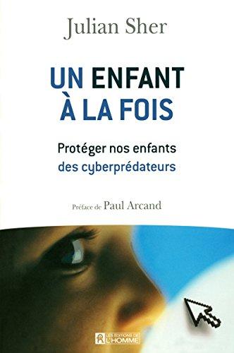 9782761924610: Un enfant � la fois : Prot�ger nos enfants des cyberpr�dateurs