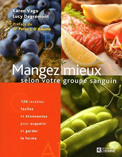 9782761930710: Mangez mieux selon votre groupe sanguin : 120 recettes faciles étonnantes pour acquérir et garder la forme