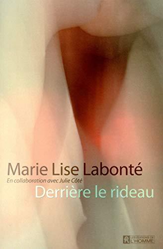 Derrière le rideau: Labonté, Marie-Lise, Côté,