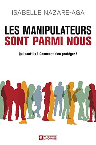 9782761936323: Les manipulateurs sont parmi nous : Qui sont-ils ? Comment s'en protéger ?
