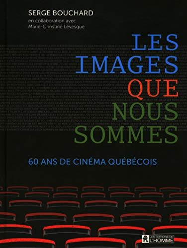 Les images que nous sommes - 60 ans de cinema quebecois: Bouchard Serge