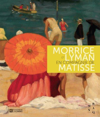 Morrice et Lyman en compagnie de Matisse: Du Qu�bec, Mus�e Des Beaux-Arts