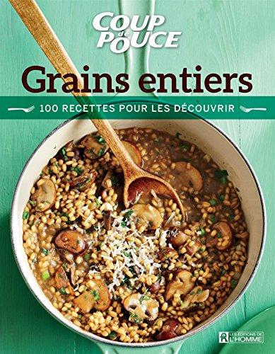 Grains entiers: 100 recettes pour les d?couvrir: Collectif