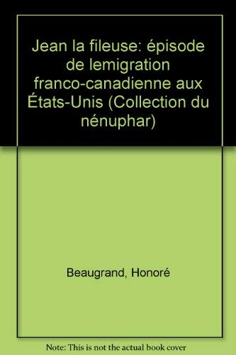 Jeanne la fileuse: Épisode de l'émigration franco-canadienne aux États-Unis (Collection du Nénuphar) (French Edition) (9782762110173) by Honoré Beaugrand