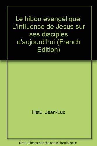 Le hibou evangelique: L'influence de Jesus sur: Hetu, Jean-Luc