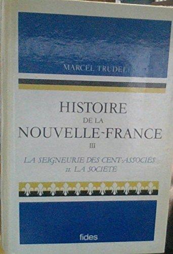 9782762112153: HISTOIRE DE LA NOUVELLE FRANCE. TOME 3 : LA SEIGNEURIE DES 100 ASSOCIES 1627-1663