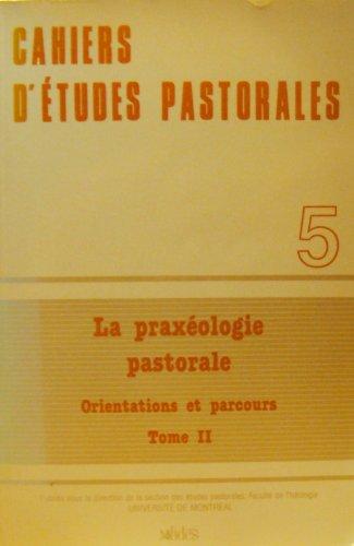 9782762113686: La Praxéologie pastorale: Orientations et parcours (Cahiers d'études pastorales) (French Edition)