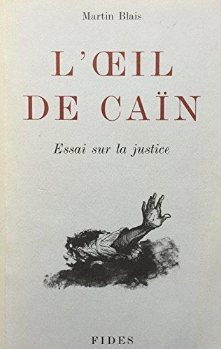 Loeil de Ca?n: Essai sur la justice: Blais, Martin